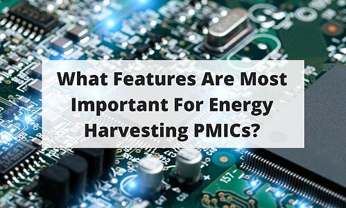 What Features Are Most Important For Energy Harvesting PMICs Blog Post Title Graphic