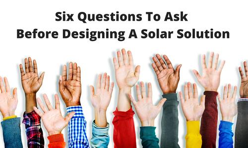 Six Questions To Ask Yourself Before Designing A Solar Solution Blog Post Title Graphic