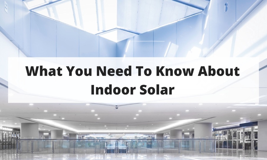 What You Need To Know About Indoor Solar Blog Post Title Graphic
