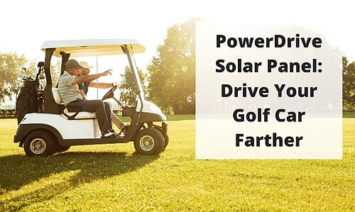 PowerDrive Solar Panel: Drive Your Golf Car Farther Blog Post Title Graphic