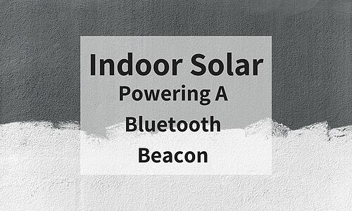 Indoor Solar: Powering A Bluetooth Beacon Blog Post Title Graphic