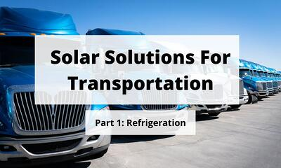 Solar Solutions For Transportation Part 1: Refrigeration Solar Solutions For Transportation Part 2: Telematics Blog Post Title Graphic