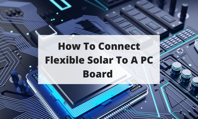 Post #114 How To Connect Flexible Solar To A PC Board blog post title graphic