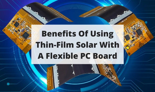 Post #115 Benefits Of Using Thin-Film Solar With A Flexible PC Board